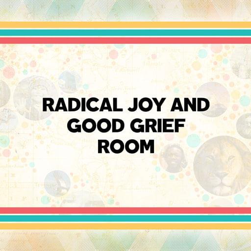 Radical Joy and Good Grief Room